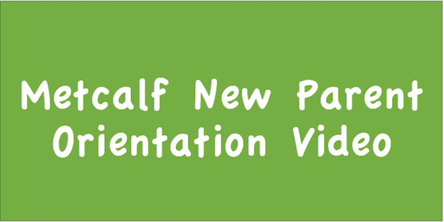 Watch the Metcalf New Parent Orientation Video!